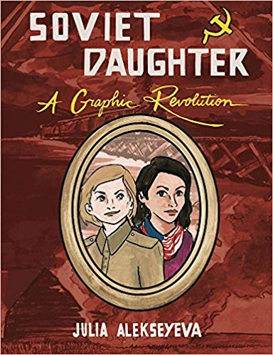 Soviet Daughter: A Graphic Revolution, Julia Alekseyeva, WWII, Russia, Soviet Union, history, Jewish, memoir, non-fiction, graphic novel